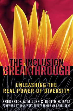 Inclusion Breakthrough by Frederick A. Miller and Judith H. Katz
