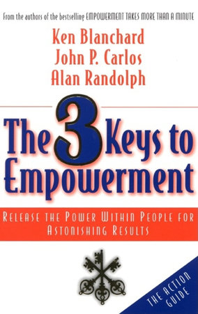 The 3 Keys to Empowerment by Ken Blanchard, John P. Carlos and Alan Randolph