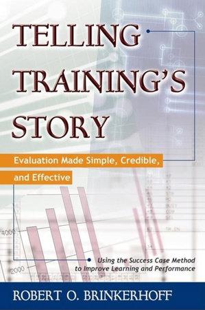 Telling Training's Story by Robert O. Brinkerhoff