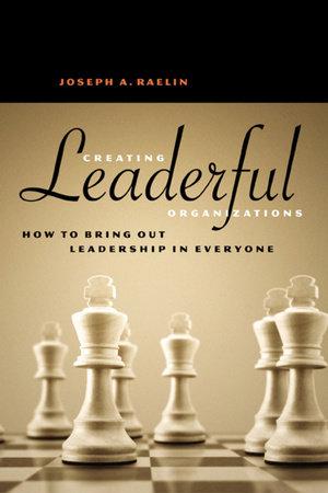 Creating Leaderful Organizations by Joseph A. Raelin