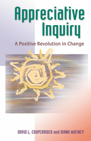 Appreciative Inquiry by David L. Cooperrider and Diana Whitney
