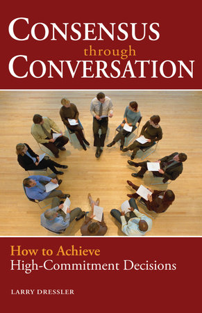 Consensus Through Conversations by Larry Dressler