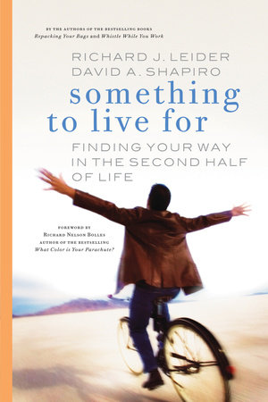 Something to Live For by Richard J. Leider and David A. Shapiro