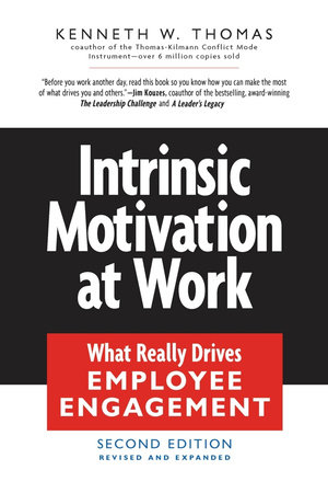 Intrinsic Motivation at Work by Kenneth W. Thomas