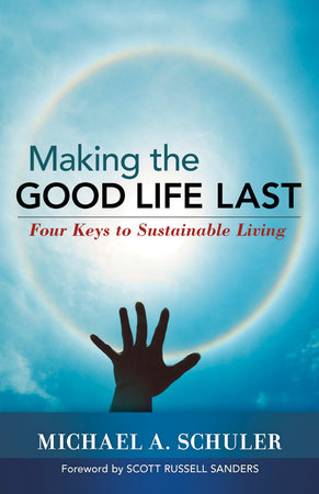 Making the Good Life Last by Michael Schuler