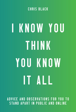 I Know You Think You Know It All by Chris Black