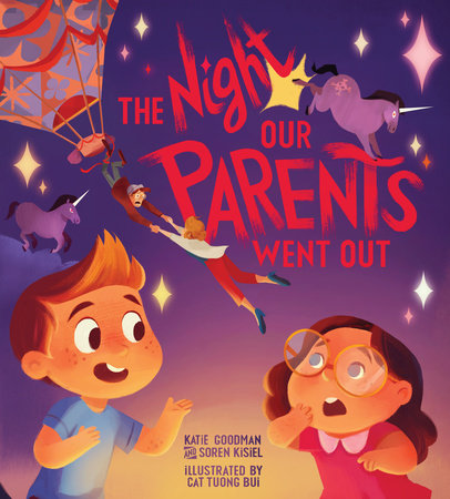 The Night Our Parents Went Out by Katie Goodman and Soren Kisiel