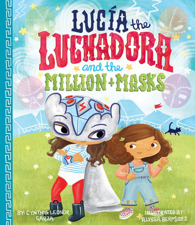 Lucia the Luchadora and the Million Masks by Cynthia Leonor Garza