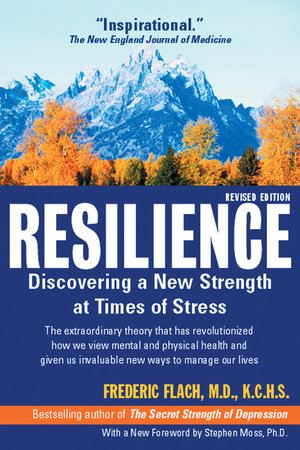 Resilience by Frederic Flach, MD, KCHS
