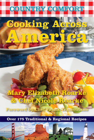 Cooking Across America: Country Comfort by Mary Elizabeth Roarke and Chef Nicole Roarke