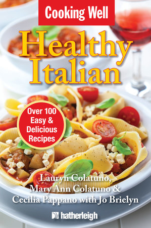 Cooking Well: Healthy Italian by Lauryn Colatuno, Mary Ann Colatuno and Cecilia Pappano