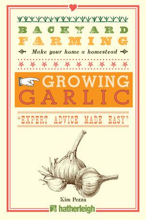 Backyard Farming: Growing Garlic by Kim Pezza