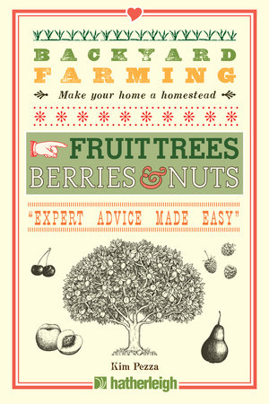 Backyard Farming: Fruit Trees, Berries & Nuts by Kim Pezza