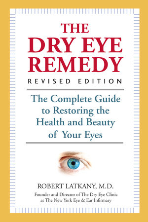 The Dry Eye Remedy, Revised Edition by Robert Latkany, M.D.
