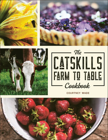 The Catskills Farm to Table Cookbook by Courtney Wade