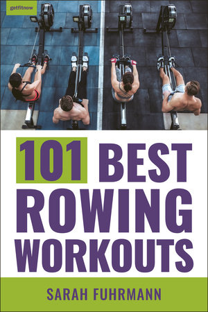 101 Best Rowing Workouts by Sarah Fuhrmann