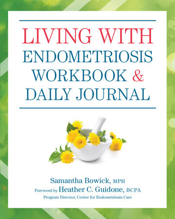Living with Endometriosis Workbook and Daily Journal by Samantha Bowick