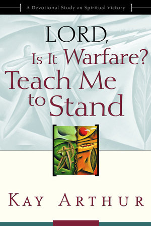 Lord, Is It Warfare? Teach Me to Stand by Kay Arthur
