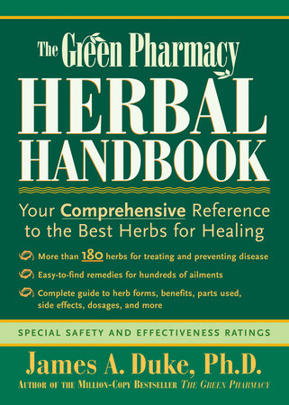 The Green Pharmacy Herbal Handbook by James A. Duke