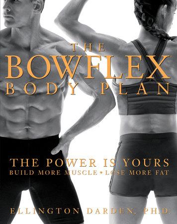 The Bowflex Body Plan by Ellington Darden, Phd