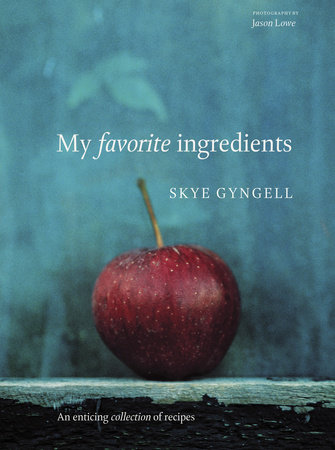My Favorite Ingredients by Skye Gyngell