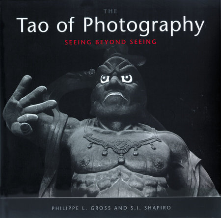 Tao of Photography by Philippe L. Gross and S. I. Shapiro