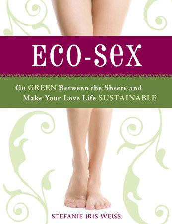 Eco-Sex by Stefanie  Iris  Weiss