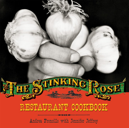 The Stinking Rose Restaurant Cookbook by Andrea Froncillo and Jennifer Jeffrey