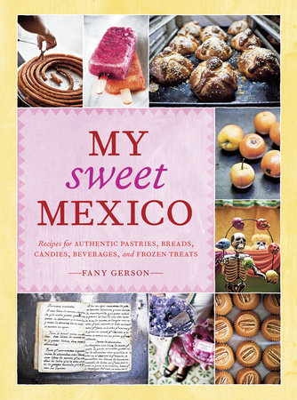 My Sweet Mexico by Fany Gerson