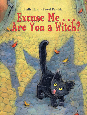 Excuse Me. . . Are You a Witch? by Emily Horn