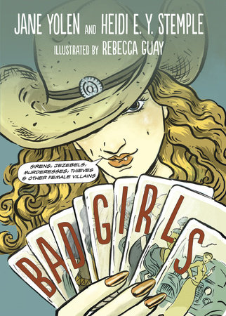 Bad Girls by Jane Yolen and Heidi E. Y. Stemple