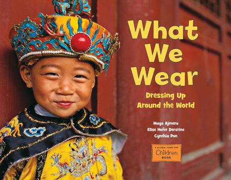 What We Wear by Maya Ajmera, Elise Hofer Derstine and Cynthia Pon