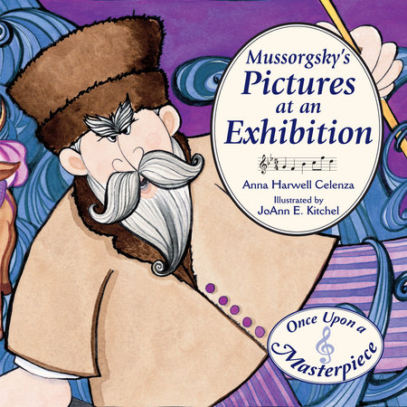 Mussorgsky's Pictures at an Exhibition by Anna Celenza (Author); JoAnn Kitchel (Illustrator)
