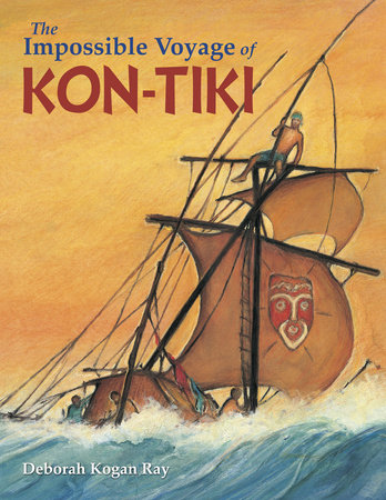 The Impossible Voyage of Kon-Tiki by Deborah Kogan Ray