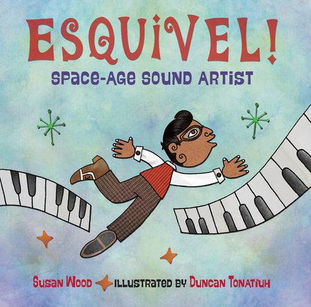 Esquivel! Space-Age Sound Artist by Susan Wood