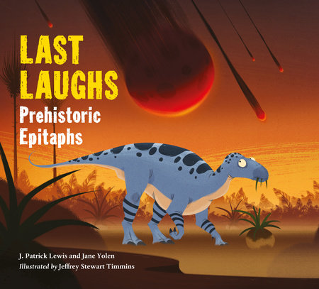 Last Laughs: Prehistoric Epitaphs by Jane Yolen and J. Patrick Lewis
