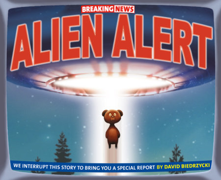 Breaking News: Alien Alert by David Biedrzycki