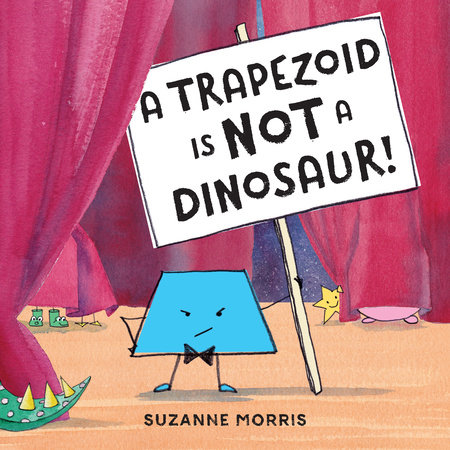 A Trapezoid Is Not a Dinosaur! by Suzanne Morris