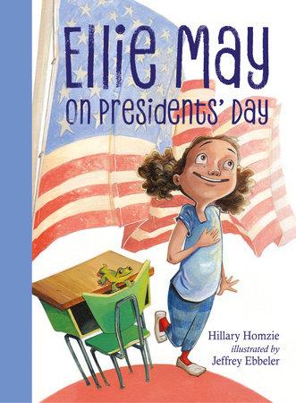 Ellie May on Presidents' Day by Hillary Homzie (Author); Jeffrey Ebbeler (Illustrator)