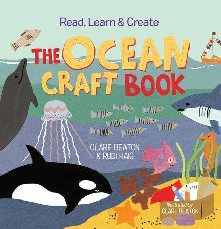 Read, Learn & Create--The Ocean Craft Book by Clare Beaton and Rudi Haig