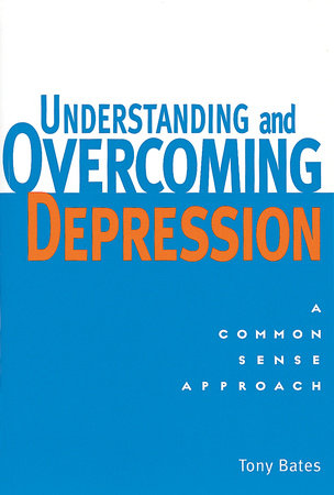 Understanding and Overcoming Depression by Tony Bates