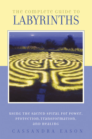 The Complete Guide to Labyrinths by Cassandra Eason