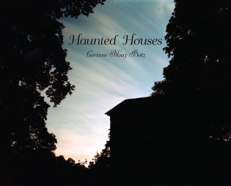 Haunted Houses by Corinne May Botz