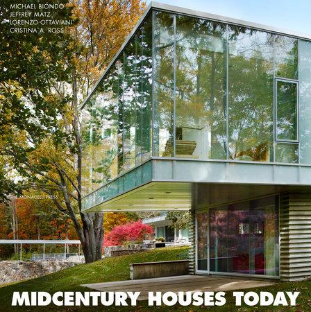 Midcentury Houses Today by Lorenzo Ottaviani, Jeffrey Matz and Cristina A. Ross