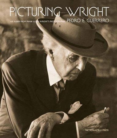 Picturing Wright by Pedro E. Guerrero