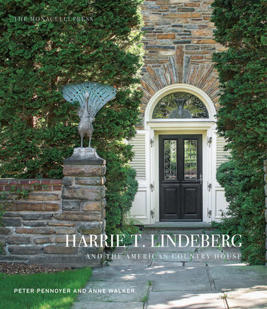Harrie T. Lindeberg and the American Country House by Peter Pennoyer and Anne Walker