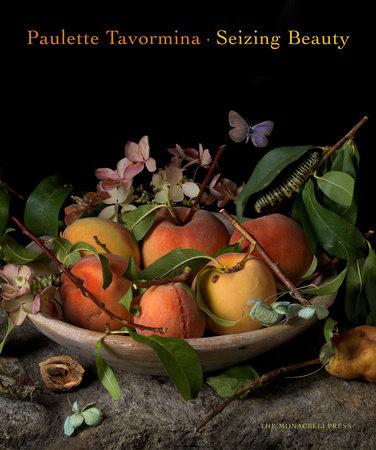 Paulette Tavormina: Seizing Beauty by Paulette Tavormina, Silvia Malaguzzi, Mark Alice Durant and Anke Van Wagenberg-Ter Hoeven