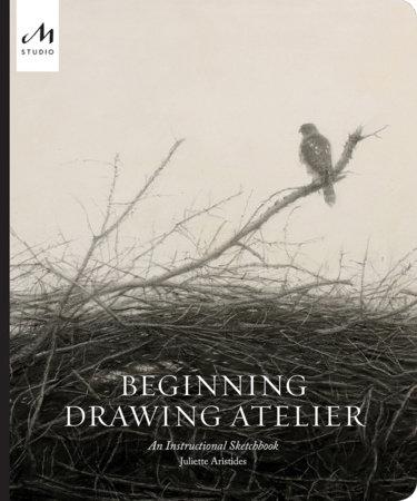 Beginning Drawing Atelier by Juliette Aristides