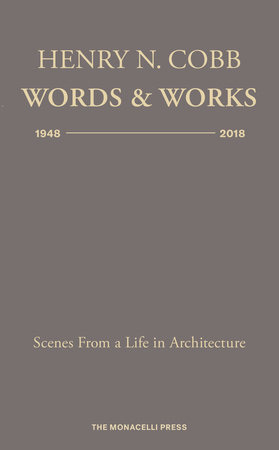 Henry N. Cobb: Words & Works 1948-2018 by HENRY N. COBB