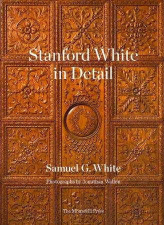 Stanford White in Detail by Samuel G. White